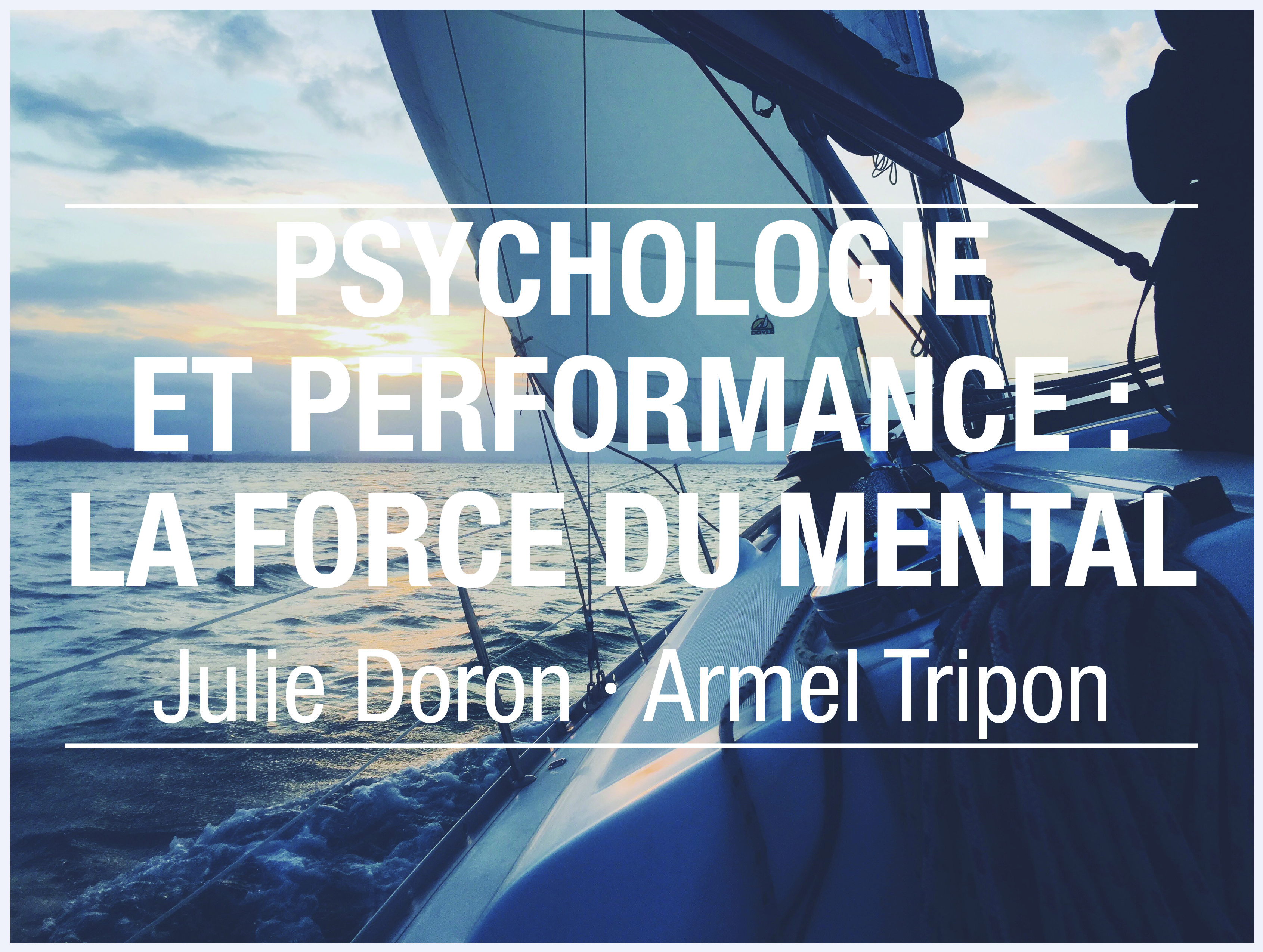 Psychologie et performance : la force du mental - Julie Doron et Armel Tripon