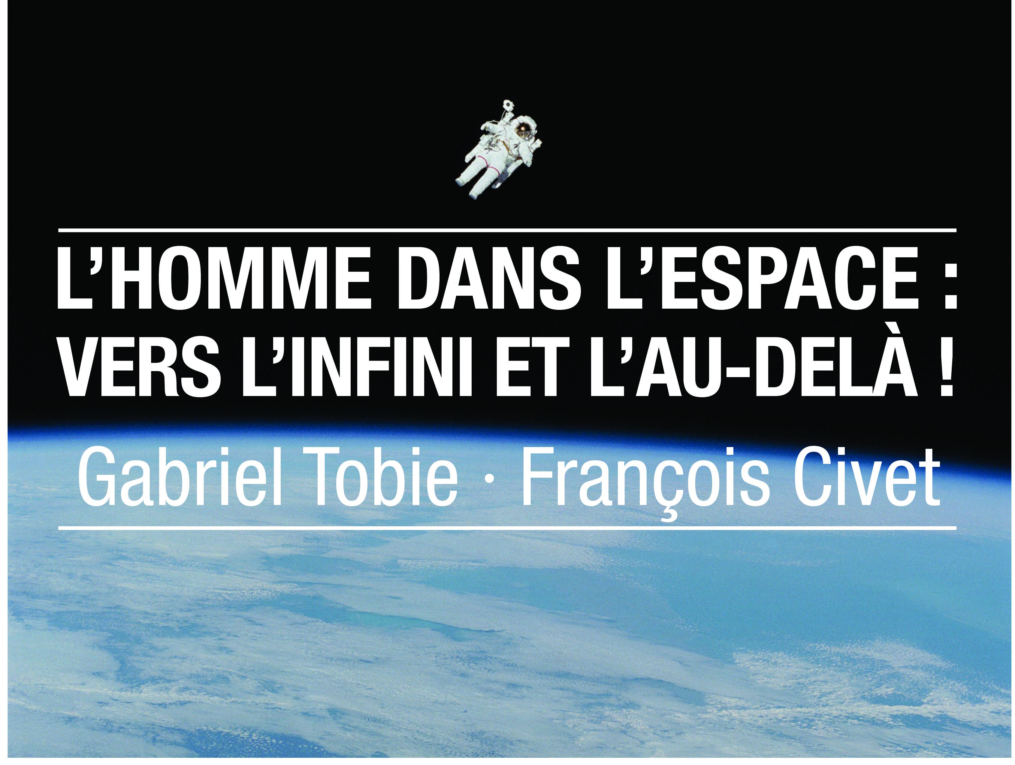 L'homme dans l'espace : vers l'infini et l'au-delà ! - Gabriel Tobie et François Civet